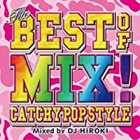 THE BEST OF MIX!-CATCHY POP STYLE- Mixed by DJ HIROKI