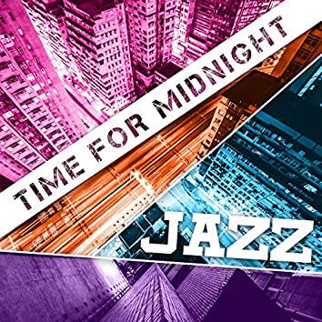Time for Midnight Jazz: Chilled Dinner Party Classics, Good Mood, Instrumental Songs to Easy Listening, Late Night Smooth Jazz