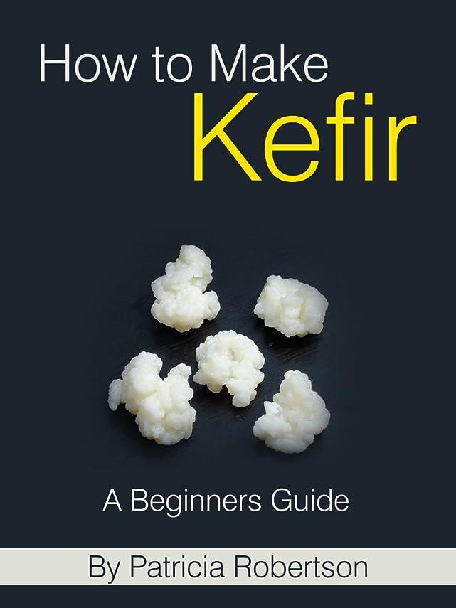 落ち込んでいるただ代表してHow to Make Kefir - A Beginners Guide (English Edition)