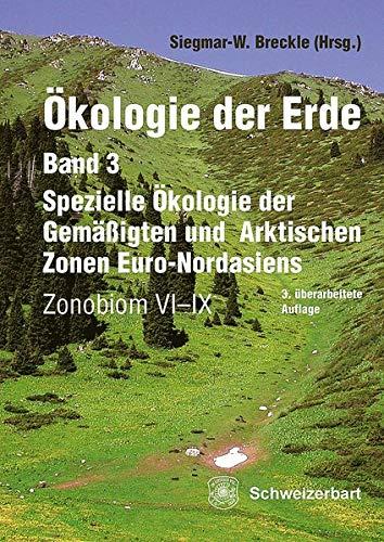 Ökologie der Erde Band 3 - Spezielle Ökologie der Gemäßigten und Arktischen Zonen Euro-Nordasiens: Zonobiom VI-IX