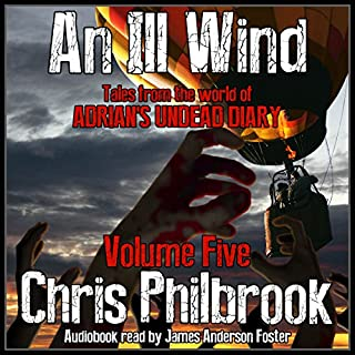 An Ill Wind     Tales from the World of Adrian's Undead Diary, Volume Five              By:                                                                                                                                 Chris Philbrook                               Narrated by:                                                                                                                                 James Anderson Foster                      Length: 2 hrs and 7 mins     65 ratings     Overall 4.8