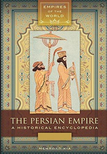 The Persian Empire [2 volumes]: A Historical Encyclopedia (Empires of the World)