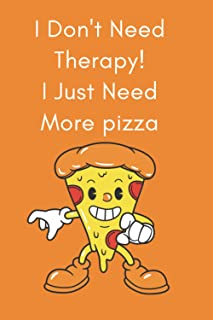 I Don't Need Therapy! I Just Need More Pizza: Journal Notebook 6x9 120 Pages for People they love Pizza