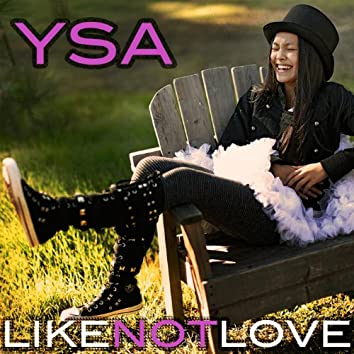 Like Not Love