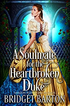 A Soulmate for the Heartbroken Duke: A Historical Regency Romance Book by [Bridget Barton]