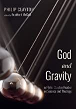 God and Gravity: A Philip Clayton Reader on Science and Theology
