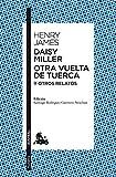 Daisy Miller / Otra vuelta de tuerca / Otros relatos (Clásica)