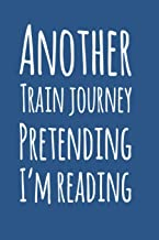 """Another Train Journey Pretending I'm Reading. A Funny Journal to write in when commuting to work.: 6"""" X 9"""" Commuters Noteb..."""