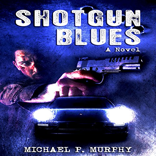 Shotgun Blues     A Novel              By:                                                                                                                                 Michael Murphy                               Narrated by:                                                                                                                                 Mark Finfrock                      Length: 4 hrs and 8 mins     Not rated yet     Overall 0.0
