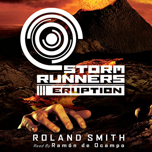 Eruption     Storm Runners, Book 3              By:                                                                                                                                 Roland Smith                               Narrated by:                                                                                                                                 Ramon De Ocampo                      Length: 3 hrs and 31 mins     30 ratings     Overall 4.6