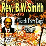 Watch Them Dogs/Roots by REV.B.W. SMITH (2007-12-01)