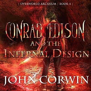 Conrad Edison and the Infernal Design      Overworld Arcanum, Book 4              Auteur(s):                                                                                                                                 John Corwin                               Narrateur(s):                                                                                                                                 Jake Thornton                      Durée: 9 h et 35 min     Pas de évaluations     Au global 0,0