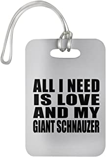 Designsify All I Need is Love and My Giant Schnauzer - Luggage Tag Bag-gage Suitcase Tag Durable Plastic - Dog Pet Owner Lover Friend Memorial Mother's Father's Day Birthday Anniversary White