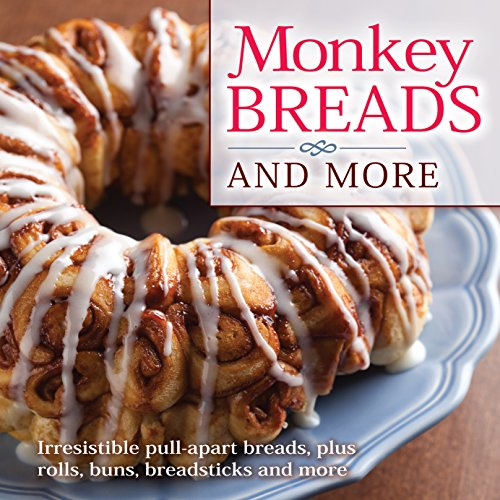 Monkey Breads and More: Irresistible Pull-Apart Breads, Plus Rolls, Buns, Breadsticks and More