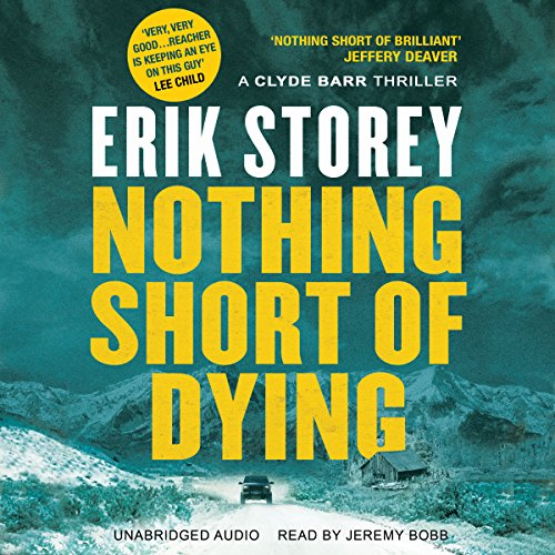 Nothing Short of Dying     A Clyde Barr Thriller, Book 1              By:                                                                                                                                 Erik Storey                               Narrated by:                                                                                                                                 Jeremy Bobb                      Length: 7 hrs and 53 mins     9 ratings     Overall 4.1