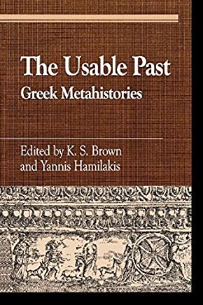 The Usable Past: Greek Metahistories (Greek Studies: Interdisciplinary Approaches) by Lexington Books (2003-02-01)