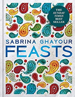 Feasts: The 3rd book from the bestselling author of Persiana, Sirocco, Bazaar and Simply by [Sabrina Ghayour]
