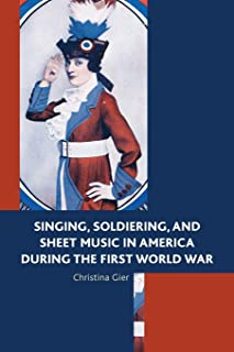 Singing, Soldiering, and Sheet Music in America during the First World War