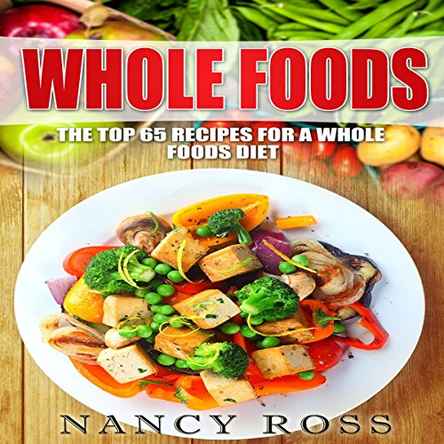Whole Food: The Top 65 Recipes for a Whole Foods Diet audiobook cover art