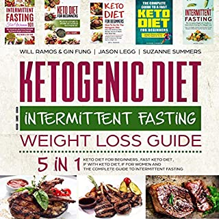 Ketogenic Diet and Intermittent Fasting Weight Loss Guide     5 in 1 Keto Diet for Beginners, Fast Keto Diet, IF with Keto Diet, IF for Women and the Complete Guide to Intermittent Fasting              Written by:                                                                                                                                 Will Ramos,                                                                                        Gin Fung,                                                                                        Suzanne Summers,                   and others                          Narrated by:                                                                                                                                 Betty Johnston,                                                                                        Falon Echo                      Length: 22 hrs and 26 mins     Not rated yet     Overall 0.0