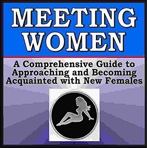 Meeting Women: A Guide to Picking Up Females in Any Situation audiobook cover art