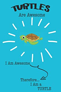 Turtles Are Awesome I Am Awesome Therefore I Am a Turtle: Cute Turtle Lovers Journal / Notebook / Diary / Birthday or Christmas Gift (6x9 - 110 Blank Lined Pages)