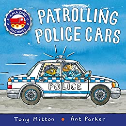 Amazing Machines: Patrolling Police Cars by [Tony Mitton, Ant Parker]