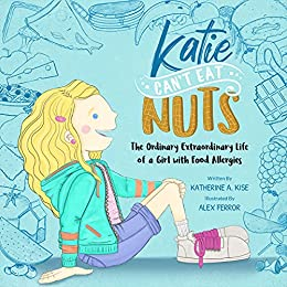 Katie Can't Eat Nuts: The Ordinary Extraordinary Life of a Girl with Food Allergies by [Katherine  Kise, Alex Ferror]