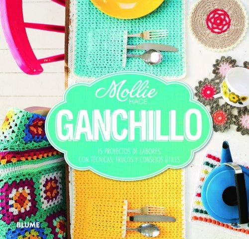 Mollie hace... ganchillo: 15 proyectos de labores, con técnicas, trucos y consejos útiles