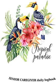 Tropical paradise…senior caregiver daily logbook..: A daily senior caregiver journal logbook tracker| to record all import...