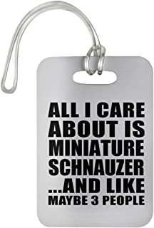 Designsify All I Care About is Miniature Schnauzer - Luggage Tag Bag-gage Suitcase Tag Durable Plastic - Dog Cat Pet Owner Lover Friend Memorial Birthday Anniversary Valentine's Day Easter White