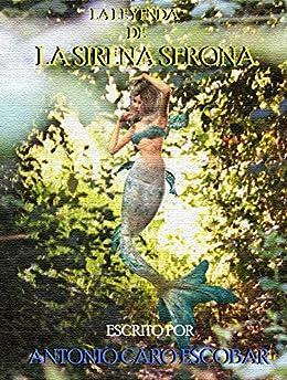 La Leyenda de la Sirena Serona (Spanish Edition) by [Antonio  Caro Escobar]