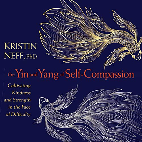 The Yin and Yang of Self-Compassion Audiobook By Kristin Neff PhD cover art