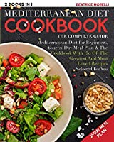 Mediterranean Diet Cookbook: The Complete Guide - 2 Books in 1 - Mediterranean Diet for Beginners, Your 21-Day Meal Plan + the Cookbook with 150 of the Greatest and Most Loved Recipes Selected for You