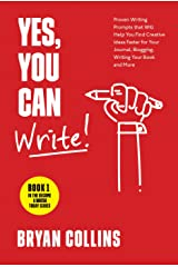 Yes, You Can Write!: 101 Proven Writing Prompts that Will Help You Find Creative Ideas Faster for Your Journal, Blogging, Writing Your Book and More (Become a Writer Today 1) Kindle Edition