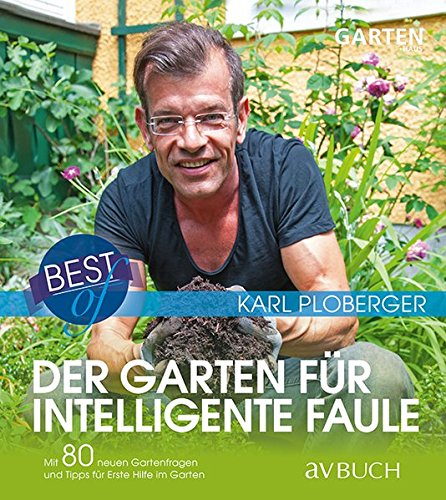 Best of der Garten für intelligente Faule: Mit 80 neuen Gartenfragen und Tipps für erste Hilfe im Garten (avBuch im Cadmos Verlag / im Cadmos Verlag)