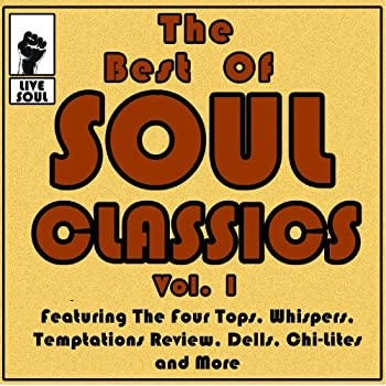 The Best of Soul Classics Vol 1 Featuring the Four Tops Whispers Temptations Review Dells Chi-Lites and More [Clean]
