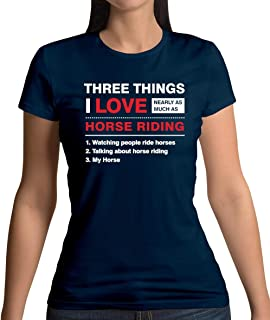Three Things I Love Nearly As Much As Horse Riding - Womens T-Shirt - 13 Colours
