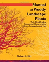Manual of Woody Landscape Plants Their Identification, Ornamental Characteristics, Culture, Propogation and Uses