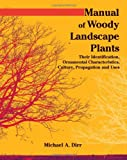 Manual of Woody Landscape Plants Their Identification, Ornamental Characteristics, Culture, Propogation and...