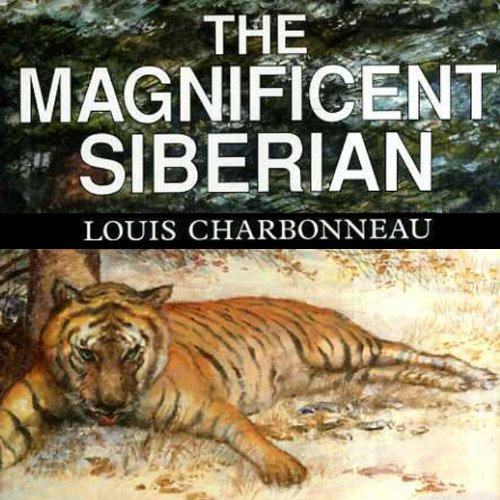 The Magnificent Siberian                   By:                                                                                                                                 Louis Charbonneau                               Narrated by:                                                                                                                                 Emily Zeller                      Length: 10 hrs and 27 mins     Not rated yet     Overall 0.0
