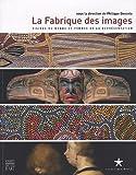 La Fabrique des images - Visions du monde et formes de la représentation