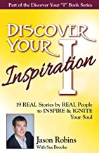 Discover Your Inspiration Jason Robins Edition: Real Stories by Real People to Inspire and Ignite Your Soul