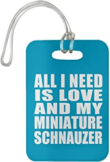 All I Need is Love and My Miniature Schnauzer - Luggage Tag Bag-gage Suitcase Tag Durable - Dog Pet Owner Lover Friend Memorial Turquoise Birthday Anniversary Valentine's Day Easter