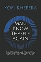 Man, Know Thyself AGAIN: Philosophical and Educational Concepts From Ancient Kemet
