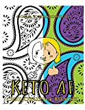 Keto AF Coloring Book: Creative outlet for people eating Keto or other low carb diet.