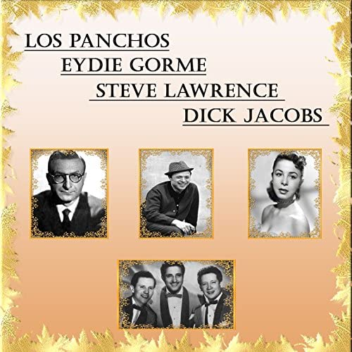 Los Panchos ,  Eydie  Gorme,  Steve Lawrence, Dick Jacobs