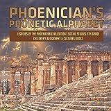 Phoenician's Phonetic Alphabet   Legacies of the Phoenician Civilization   Social Studies 5th Grade   Children's Geography & Cultures Books