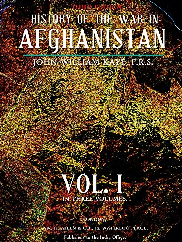 History of the War in Afghanistan, Vol. I (of 3) (History of the War in Afghanistan Series Book 1) (English Edition)