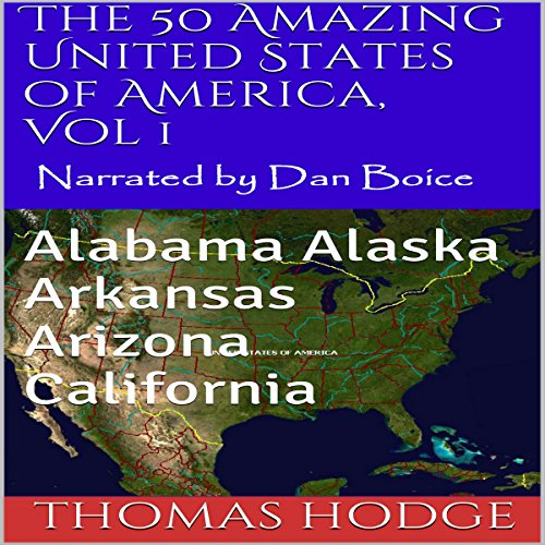 The 50 Amazing United States of America, Vol 1     Alabama Alaska Arkansas Arizona California              By:                                                                                                                                 Thomas Hodge                               Narrated by:                                                                                                                                 Dan Boice                      Length: 12 mins     1 rating     Overall 3.0